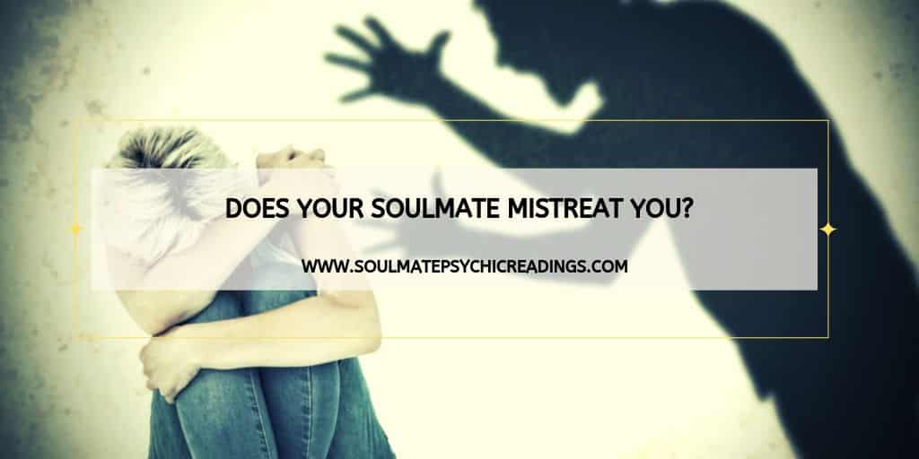 Does Your Soulmate Mistreat You?
