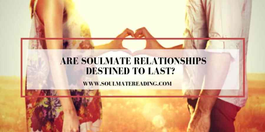 Are Soulmate Relationships Destined to Last?