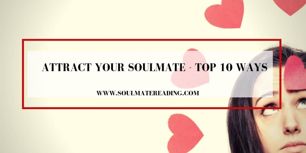 Attract Your Soulmate – Top 10 Ways