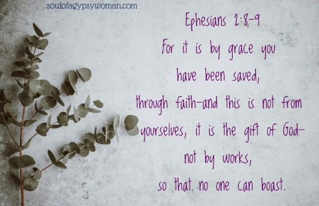 Ephesians 2:8-9 For by grace are ye saved through faith; and that not of yourselves: [it is] the gift of God: not of works lest any man should boast