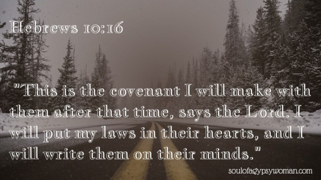 """Hebrews 10:16 """"This is the covenant that I will make with them after those days, says the Lord: I will put My laws into their hearts, and in their minds I will write them,"""""""