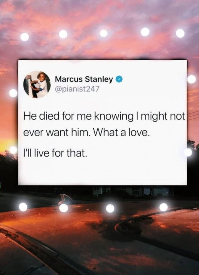 He died for me knowing I might not ever want him. What a love! I'll live for that!
