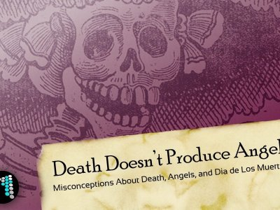 Addressing Misconceptions About Dia de Los Muertos and Angels