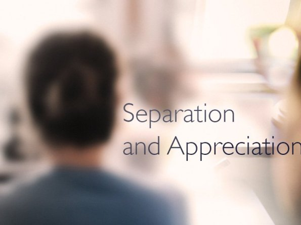 Separation and Appreciation of Family and Friends