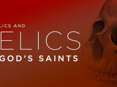Catholics and Relics of God's Saints