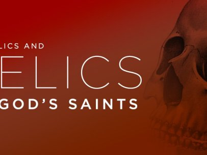 Catholics and Relics of God's Saints