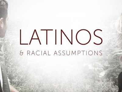 Latinos and Racial Assumptions
