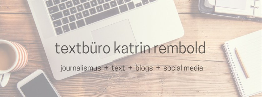 Textbüro Katrin Rembold: Text, Jounalismus, Blogs und Social Media