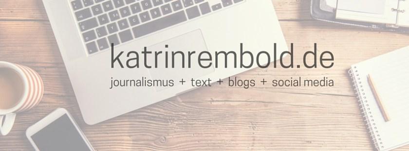 katrin_rembold_freelancer_journalismus_text_blogs_social_media