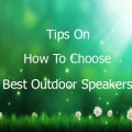 tips-on-how-to-choose-the-best-outdoor-speakers