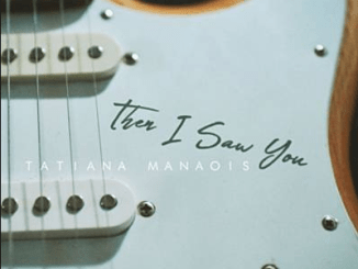 Tatiana Manaois - Then I Saw You Mp3 Download 320kbps + Lyrics