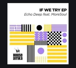 If We Try Album by Echo Deep Download