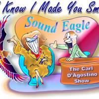 🦅 SoundEagle on The Carl D'Agostino Show ― I Know I Made You Smile 😊