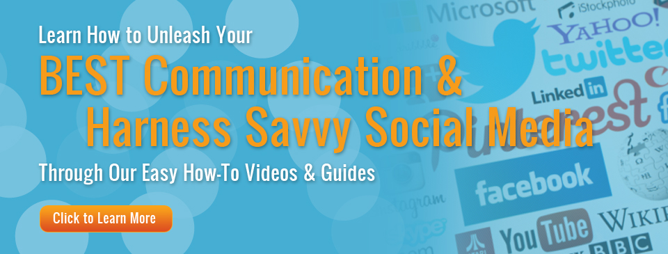 Unleash Your BEST Communication and harness the power of Savvy Social Media through our easy how-to videos and guides