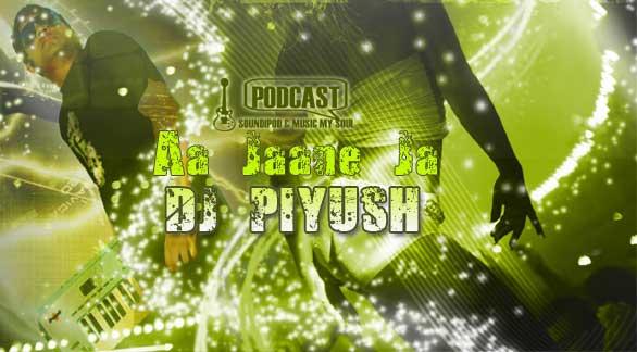 'Aa Jaane Jaa'  Remix by DJ Piyush