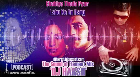 Chaiye Thoda Pyar -the Sound of elements Remixed By Dj Harsh ( FULL)