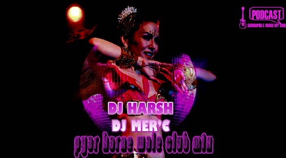 DJ Harsh vs DJ Mer'c-Pyar Karne Wale(Club Mix)