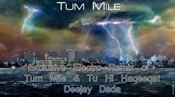 Tuhi Haqeekat - House Mix & Tum mile -Electro remix ..by DJ Dada