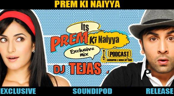 Prem Ki Naiyya -DJ Tejas Full Version