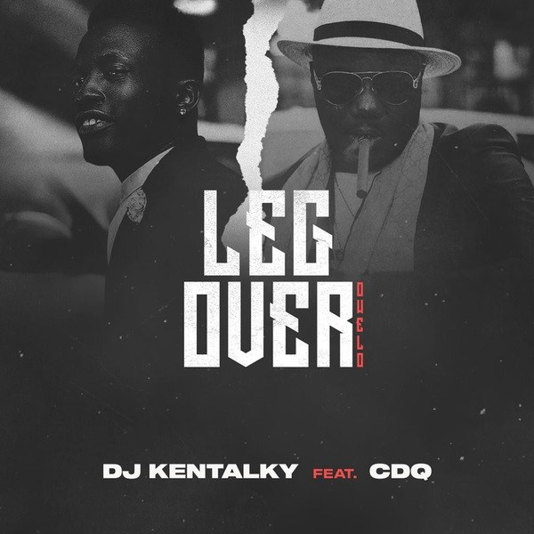 Download mp3 DJ Kentalky ft CDQ Leg Over mp3 download