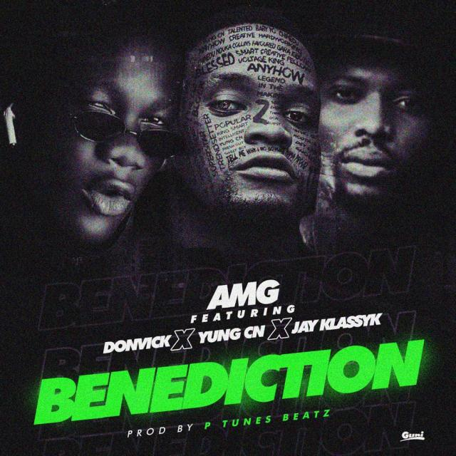 Download Music Audio: AMG ft Donvick x yungCN x Jay klassyk _ Benediction