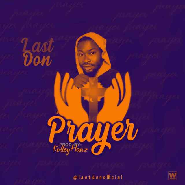 LastDon - PRAYER (Prod. By KolleyHanz)