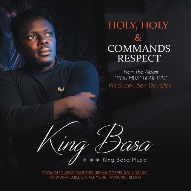 [Music] King Basa – Holy Holy & Commands Respect