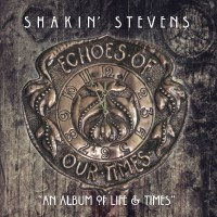 """Review: Shakin' Stevens, """"Echoes Of Our Times"""""""