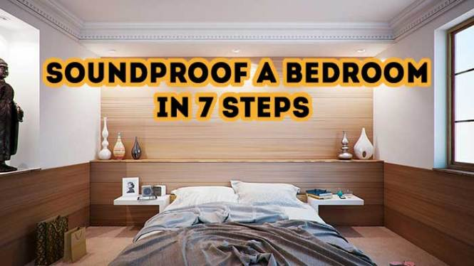 How To Soundproof A Bedroom In 7 Steps