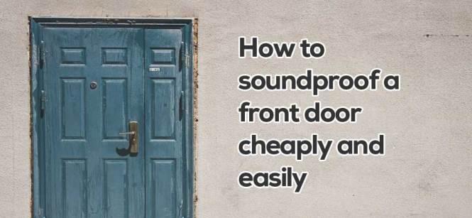 How To Soundproof A Front Door Ly Apartment Doors