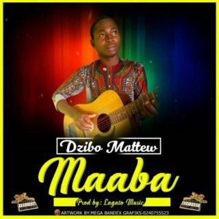 [Music] Dzibo Matthew – Maaba