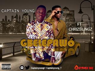 Captain Young ft. Chrizblingz –Gbelepawo