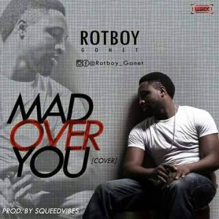 Rotboy Gonet – Mad Over You(Cover)