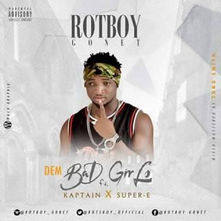 [Music] Rotboy Gonet ft. Kaptain & Super-E – Girl DemBad