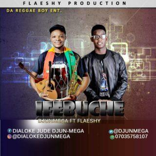 [Music] Djunmega ft. Flaeshy – Ifebuche