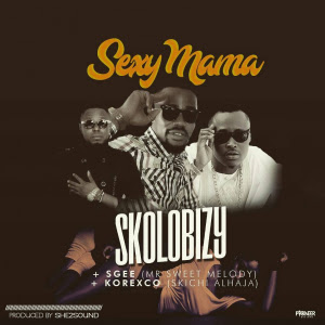 Skolobizzy ft. SGee Sweet Melody & Korexco Skichi - Sexy Mama