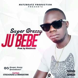 Super Drezzy - Ju Bebe