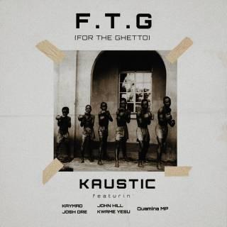 Kaustic ft. Kaymad, Josh Dre, John Hill, Kwame Yesu & Quamina MP - For The Ghetto (F.T.P)