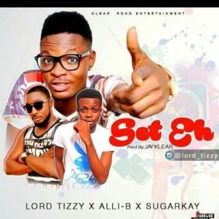 Lord Tizzy ft. Alli-B & Sugarkay - Set EH