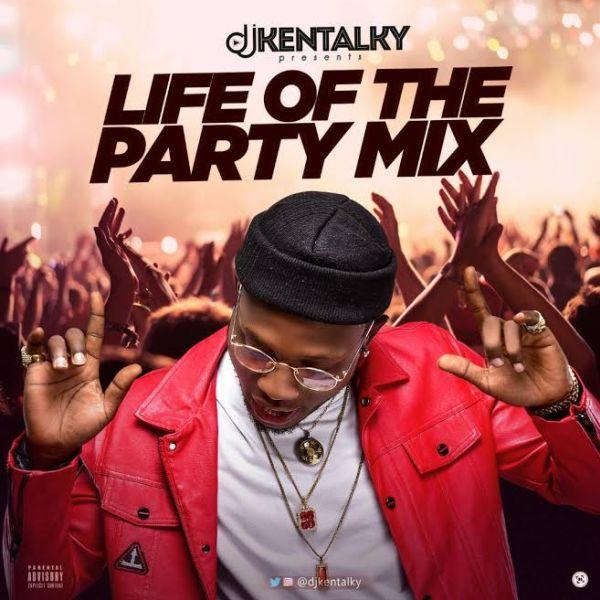 [Mixtape] DJ Kentalky – Life Of The Party Mix