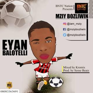 Mziy Bozliwin - Eyan Balotelli