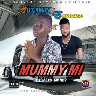 Alex Money ft. Ejiromeo - Mummy Mi
