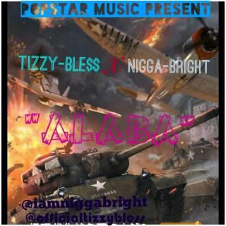 Tizzy Bless ft. Nigga Bright - Alaba