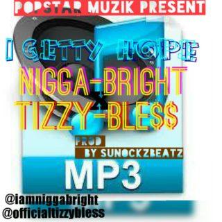[PR-Music] Tizzy Bless ft. Nigga Bright – I Getty Hope