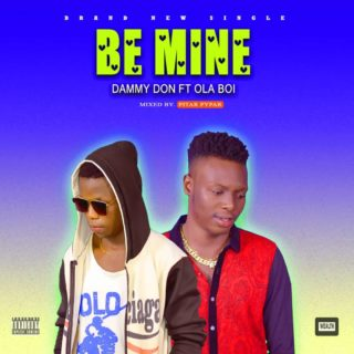 Dammy Don ft. Ola Boi - Be Mine