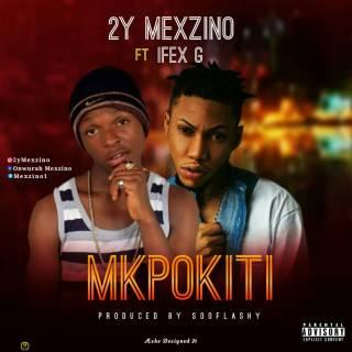 2Y Mexzino ft. Ifex G - Mkpokiti