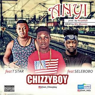 Chizzyboy ft. Selebobo & T Star - Anyi