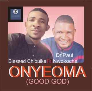 Blessed Chibuike ft. Dr. Paul Nwokocha - Onyeoma (Good God)
