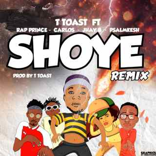 T Toast ft. Rap Prince, Carlos, Psalmkesh & JhayB – Shoye (Remix)
