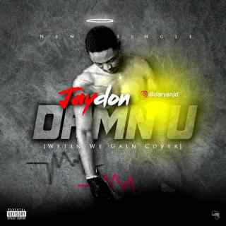 Jaydon - Damn U (Wetin We Gain Cover)